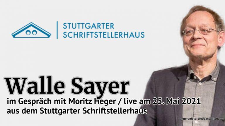 Live aus dem Stuttgarter Schriftstellerhaus: Walle Sayer im Gespräch mit Moritz Heger